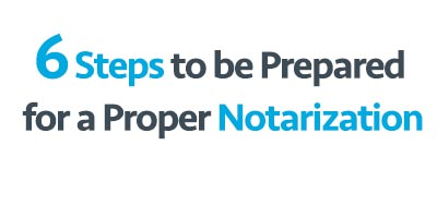 6 steps to be prepared for a proper notarization